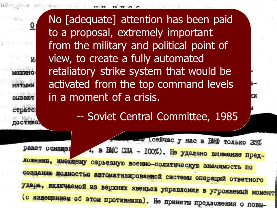 No [adequate] attention has been paid to a proposal, extremely important from the military and political point of view, to create a fully automated retaliatory strike system that would be activated from the top command levels in a moment of a crisis.